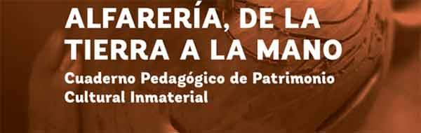 Alfarería, de la tierra a la mano: Cuaderno Pedagógico de Patrimonio Cultural Inmaterial